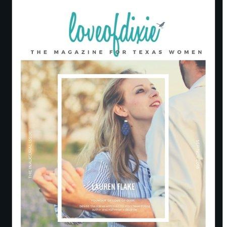 Love of Dixie Magazine The Magazine for Texas Women Inaugural Online Issue September 2018